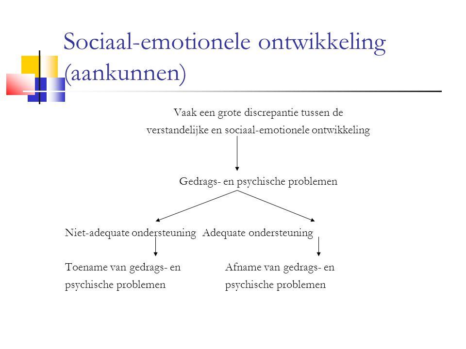 Sociaal-emotionele ontwikkeling (aankunnen) Vaak een grote discrepantie tussen de verstandelijke en sociaal-emotionele ontwikkeling Gedrags- en psychische problemen Niet-adequate ondersteuningAdequate ondersteuning Toename van gedrags- en Afname van gedrags- enpsychische problemen