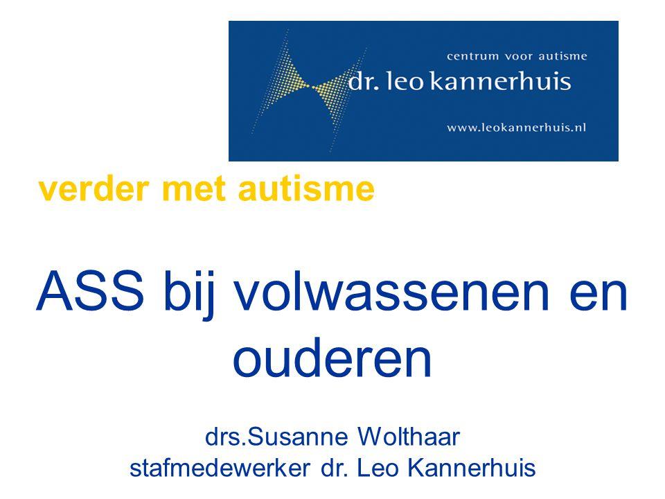 verder met autisme ASS bij volwassenen en ouderen drs.Susanne Wolthaar stafmedewerker dr. Leo Kannerhuis