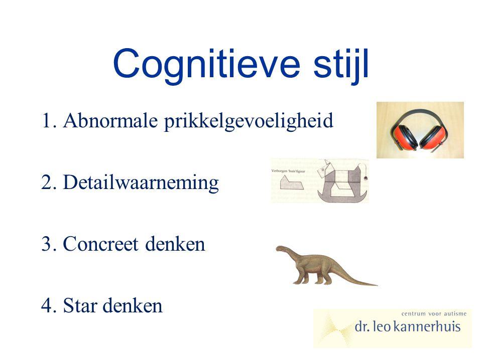Cognitieve stijl 1. Abnormale prikkelgevoeligheid 2. Detailwaarneming 3. Concreet denken 4. Star denken
