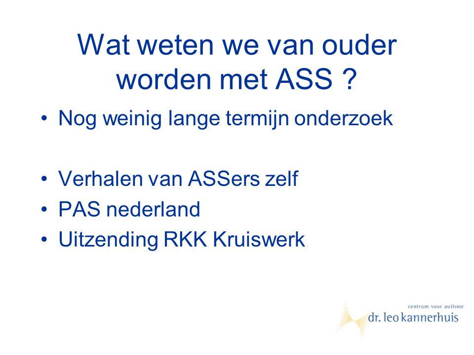 Wat weten we van ouder worden met ASS ? Nog weinig lange termijn onderzoek Verhalen van ASSers zelf PAS nederland Uitzending RKK Kruiswerk