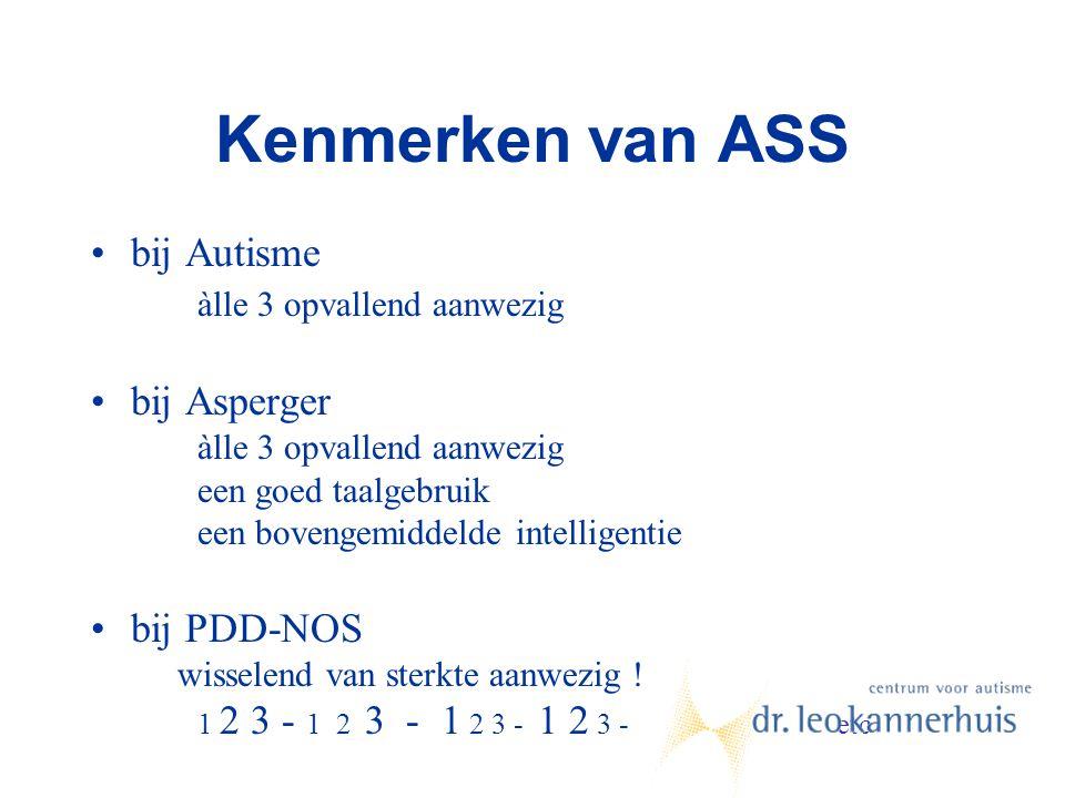 Kenmerken van ASS bij Autisme àlle 3 opvallend aanwezig bij Asperger àlle 3 opvallend aanwezig een goed taalgebruik een bovengemiddelde intelligentie