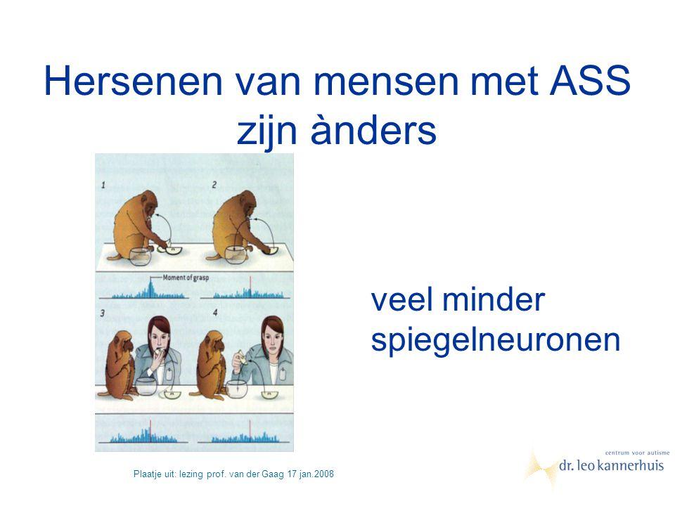 Hersenen van ASS zijn ànders Hersenen van mensen met ASS zijn ànders Plaatje uit: lezing prof. van der Gaag 17 jan.2008 veel minder spiegelneuronen