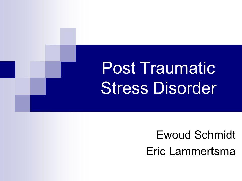 Post Traumatic Stress Disorder Ewoud Schmidt Eric Lammertsma