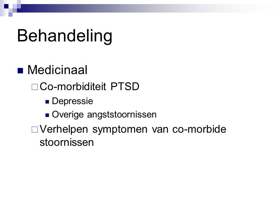Behandeling Medicinaal  Co-morbiditeit PTSD Depressie Overige angststoornissen  Verhelpen symptomen van co-morbide stoornissen