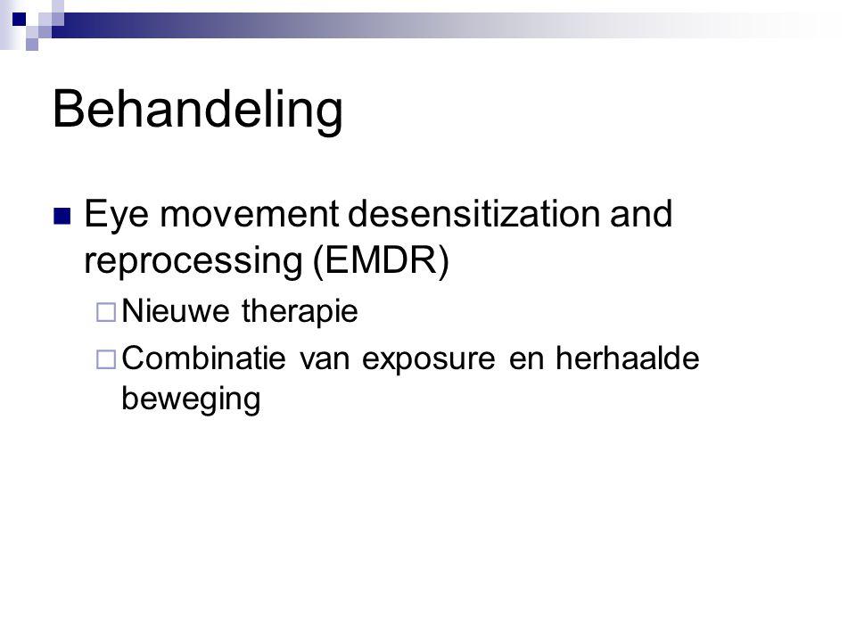 Behandeling Eye movement desensitization and reprocessing (EMDR)  Nieuwe therapie  Combinatie van exposure en herhaalde beweging