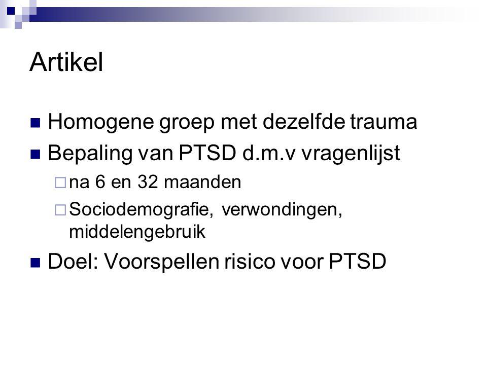 Artikel Homogene groep met dezelfde trauma Bepaling van PTSD d.m.v vragenlijst  na 6 en 32 maanden  Sociodemografie, verwondingen, middelengebruik Doel: Voorspellen risico voor PTSD