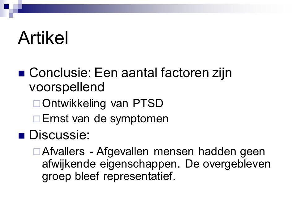 Artikel Conclusie: Een aantal factoren zijn voorspellend  Ontwikkeling van PTSD  Ernst van de symptomen Discussie:  Afvallers - Afgevallen mensen h