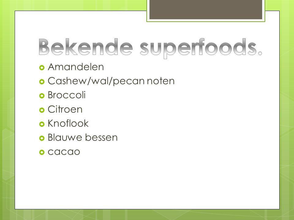  Amandelen  Cashew/wal/pecan noten  Broccoli  Citroen  Knoflook  Blauwe bessen  cacao