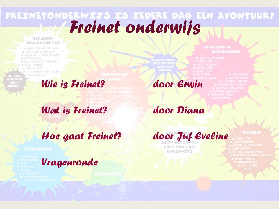 Freinet onderwijs Wie is Freinet?door Erwin Wat is Freinet? door Diana Hoe gaat Freinet? door Juf Eveline Vragenronde