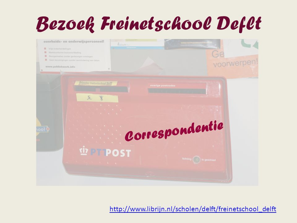 Bezoek Freinetschool Deflt http://www.librijn.nl/scholen/delft/freinetschool_delft Correspondentie