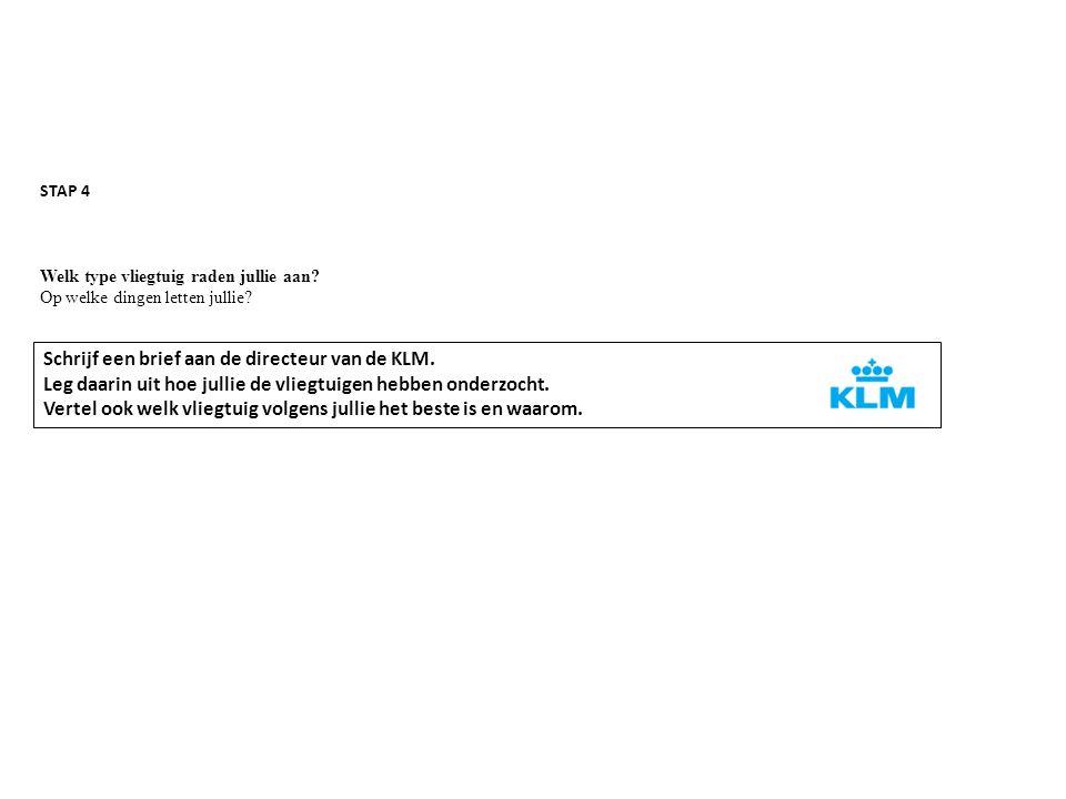 STAP 4 Welk type vliegtuig raden jullie aan? Op welke dingen letten jullie? Schrijf een brief aan de directeur van de KLM. Leg daarin uit hoe jullie d
