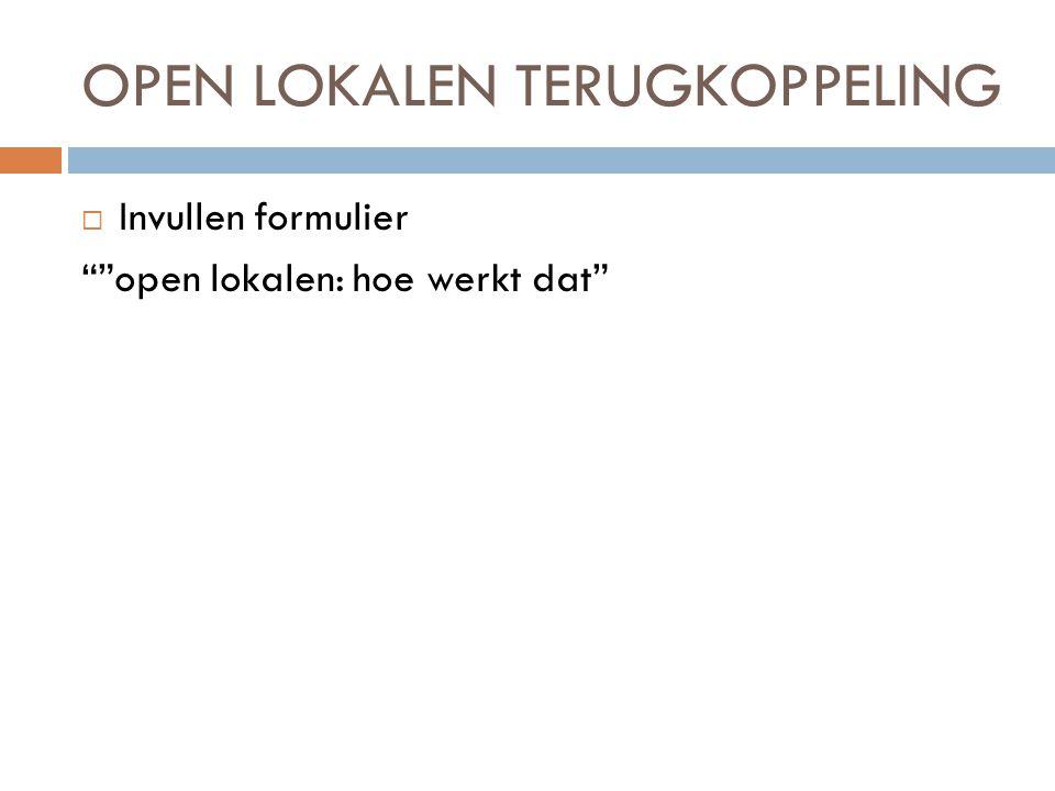 OPEN LOKALEN TERUGKOPPELING  Invullen formulier open lokalen: hoe werkt dat