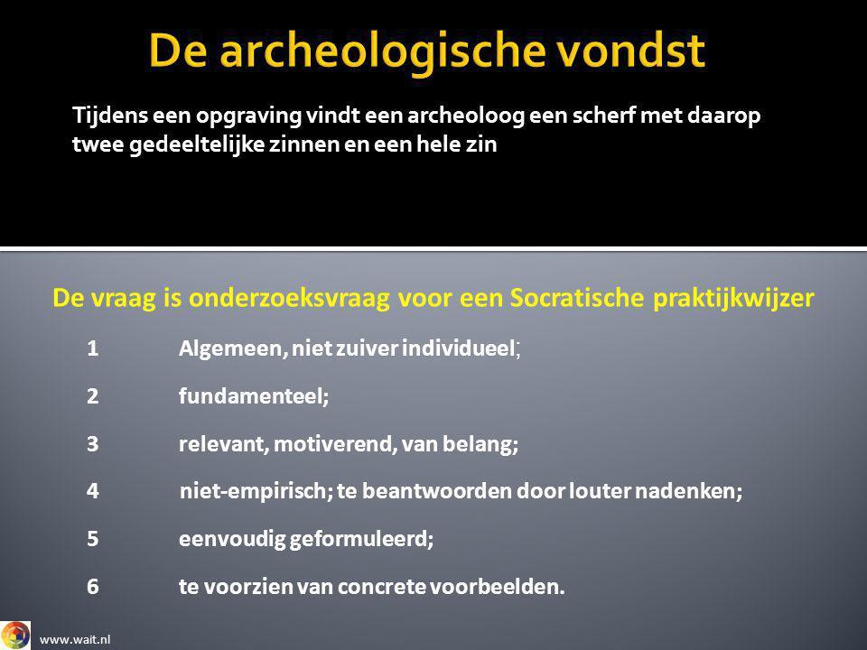 1 Algemeen, niet zuiver individueel ; 4 niet-empirisch; te beantwoorden door louter nadenken; De vraag is onderzoeksvraag voor een Socratische praktij