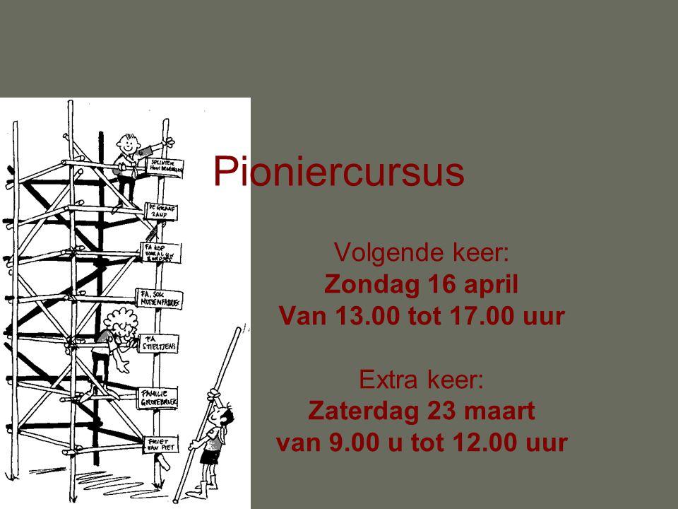 Pioniercursus Volgende keer: Zondag 16 april Van 13.00 tot 17.00 uur Extra keer: Zaterdag 23 maart van 9.00 u tot 12.00 uur