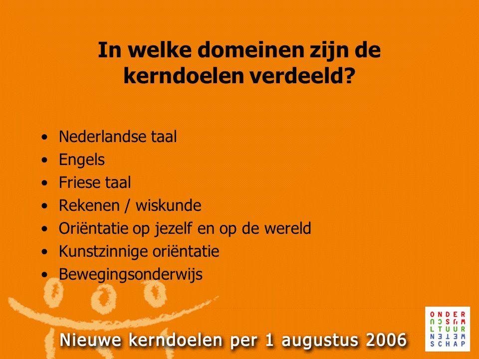 In welke domeinen zijn de kerndoelen verdeeld? Nederlandse taal Engels Friese taal Rekenen / wiskunde Oriëntatie op jezelf en op de wereld Kunstzinnig