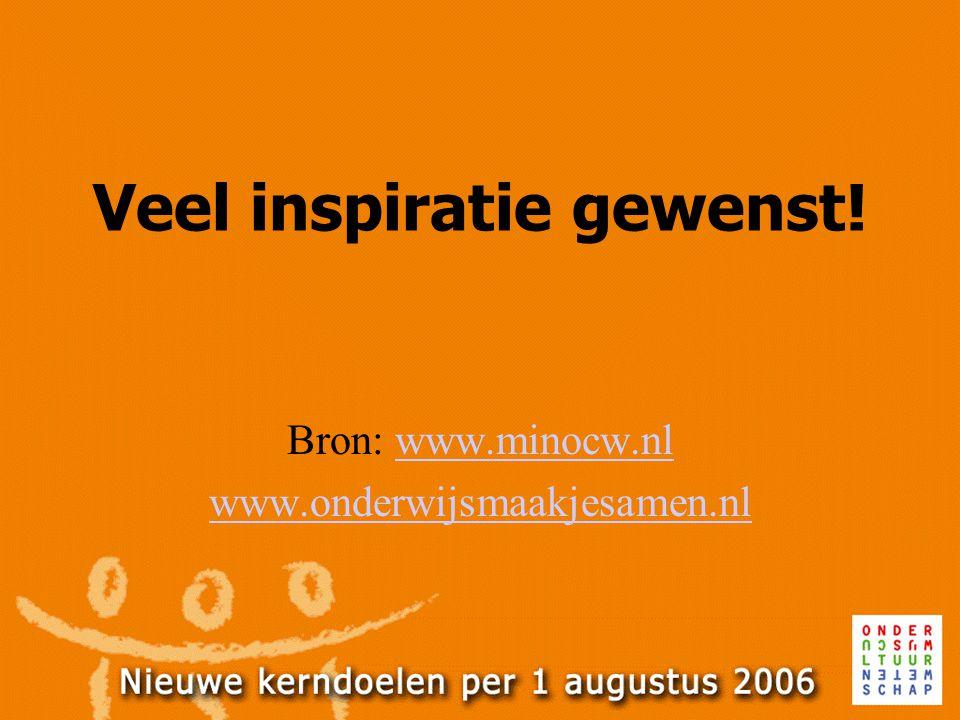Veel inspiratie gewenst! Bron: www.minocw.nlwww.minocw.nl www.onderwijsmaakjesamen.nl