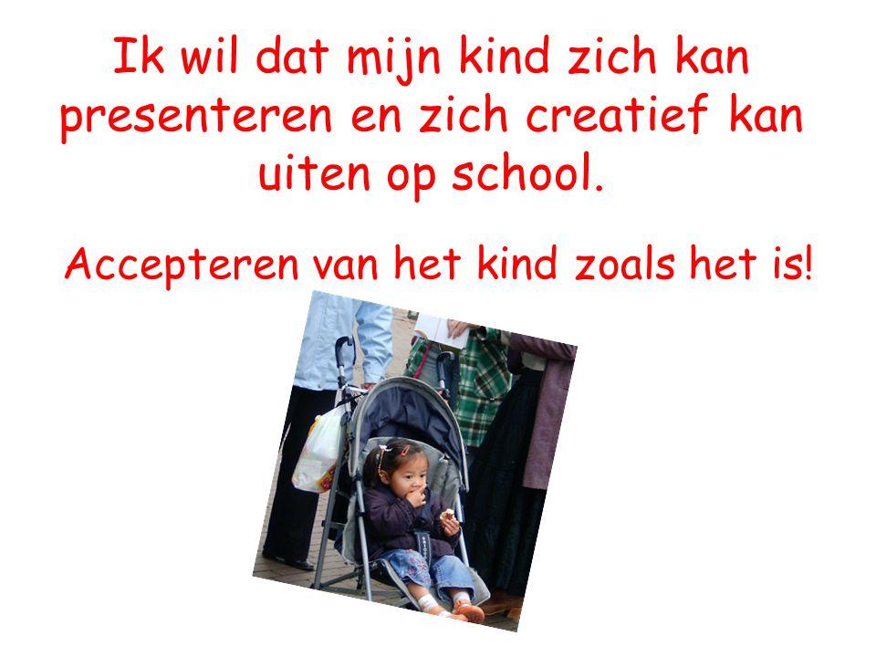 Ik wil dat mijn kind zich kan presenteren en zich creatief kan uiten op school. Accepteren van het kind zoals het is!