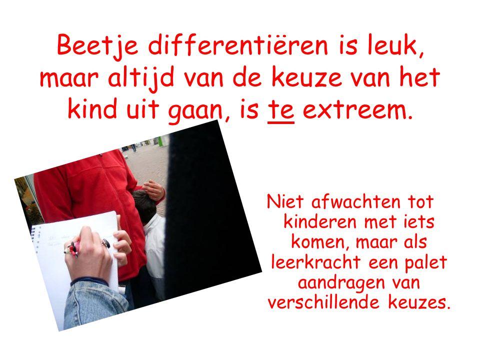 Beetje differentiëren is leuk, maar altijd van de keuze van het kind uit gaan, is te extreem.