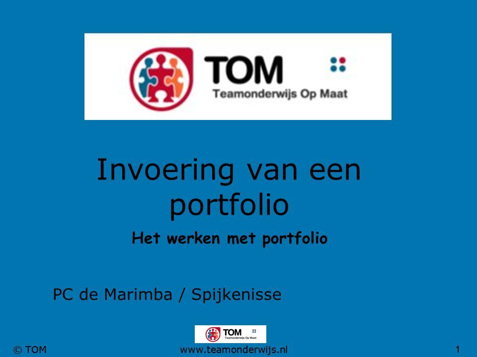 1 © TOMwww.teamonderwijs.nl Invoering van een portfolio Het werken met portfolio PC de Marimba / Spijkenisse 1 © TOMwww.teamonderwijs.nl