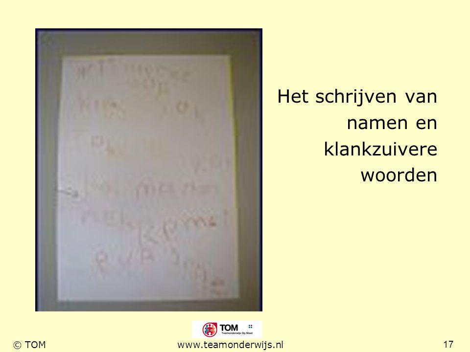 17 © TOMwww.teamonderwijs.nl Het schrijven van namen en klankzuivere woorden
