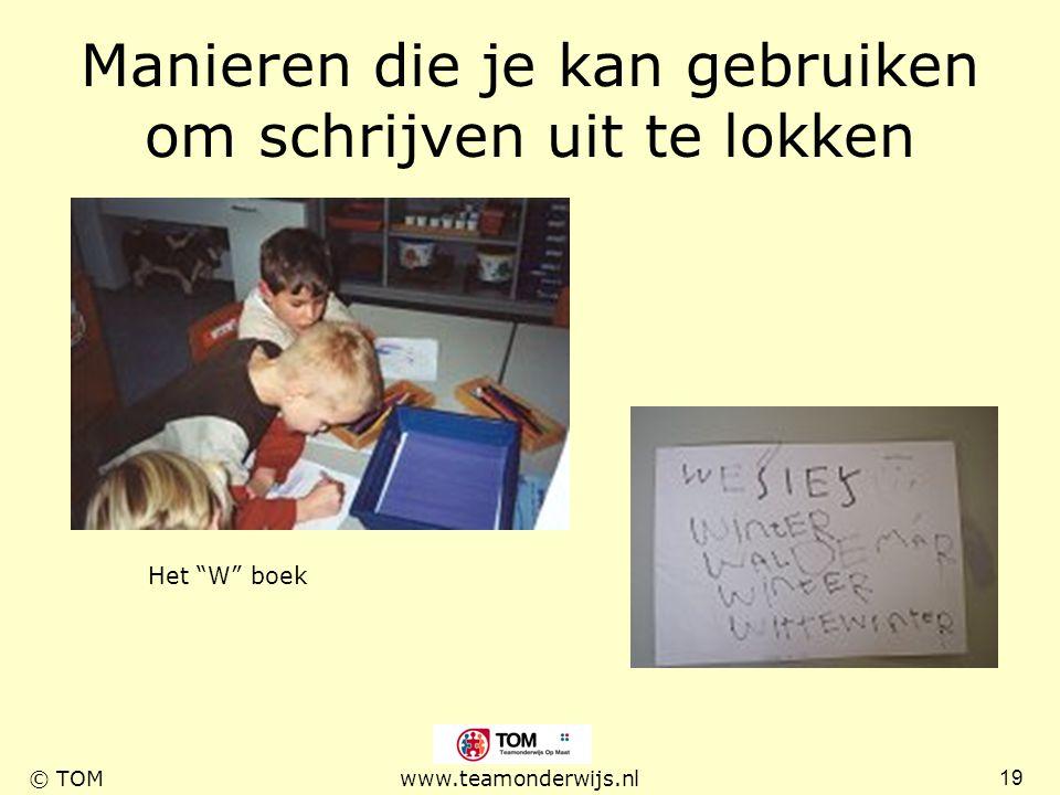 """19 © TOMwww.teamonderwijs.nl Manieren die je kan gebruiken om schrijven uit te lokken Het """"W"""" boek"""