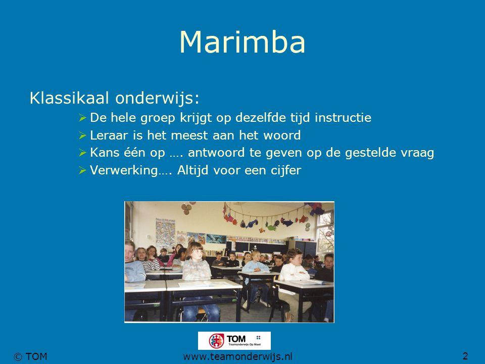 2 © TOMwww.teamonderwijs.nl Marimba Klassikaal onderwijs:  De hele groep krijgt op dezelfde tijd instructie  Leraar is het meest aan het woord  Kan