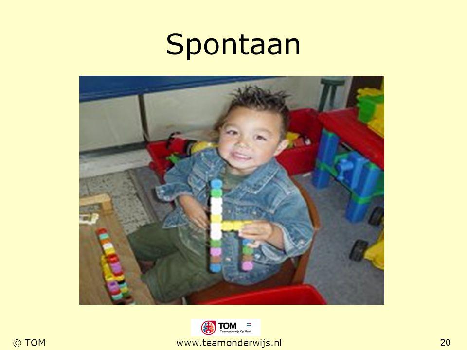 20 © TOMwww.teamonderwijs.nl Spontaan