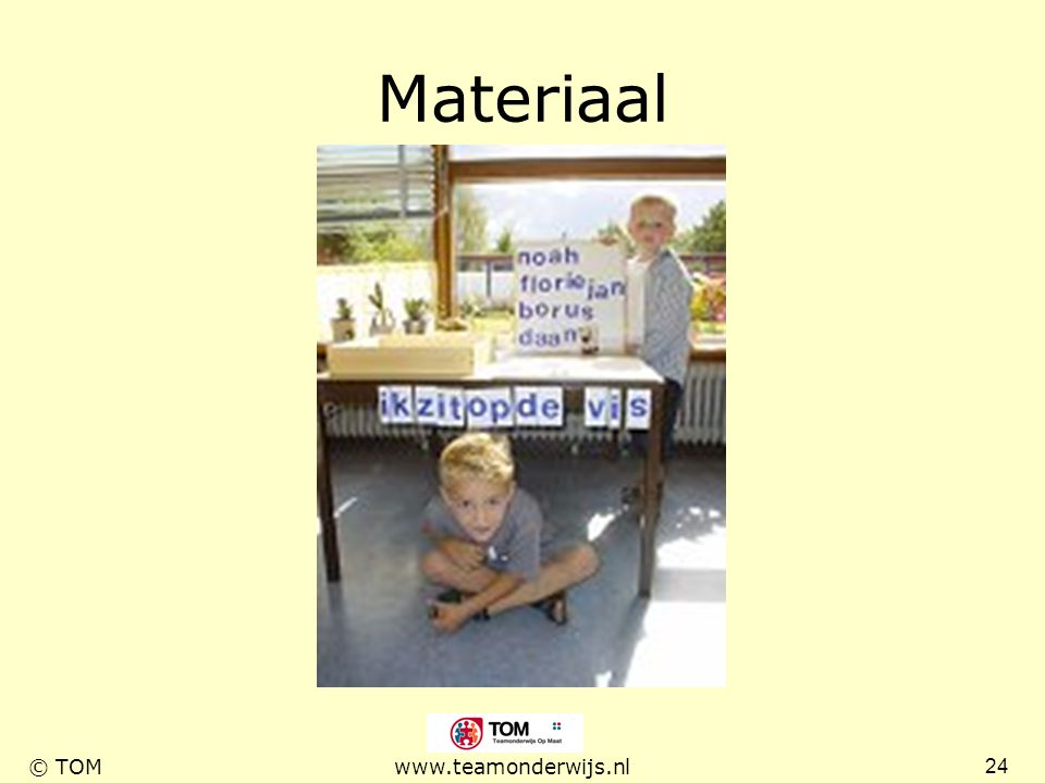 24 © TOMwww.teamonderwijs.nl Materiaal