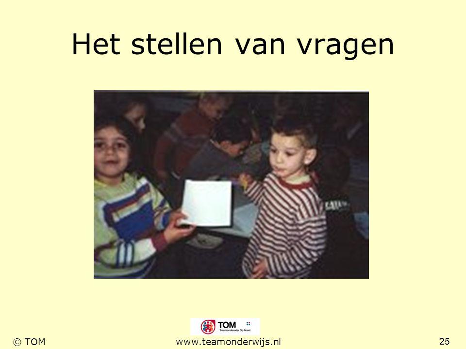 25 © TOMwww.teamonderwijs.nl Het stellen van vragen