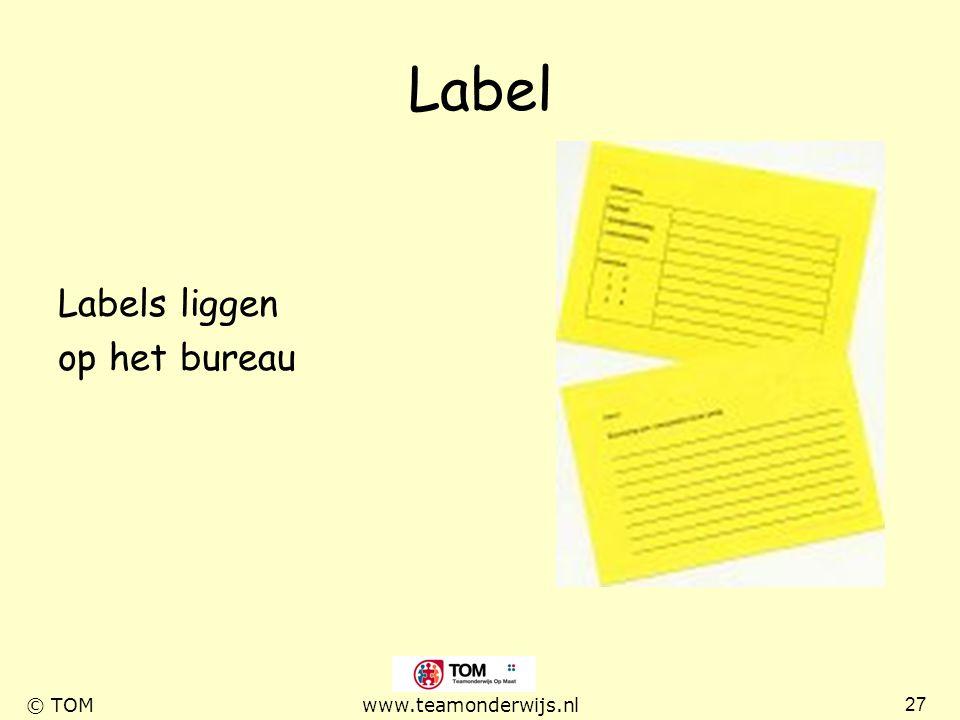 27 © TOMwww.teamonderwijs.nl Label Labels liggen op het bureau