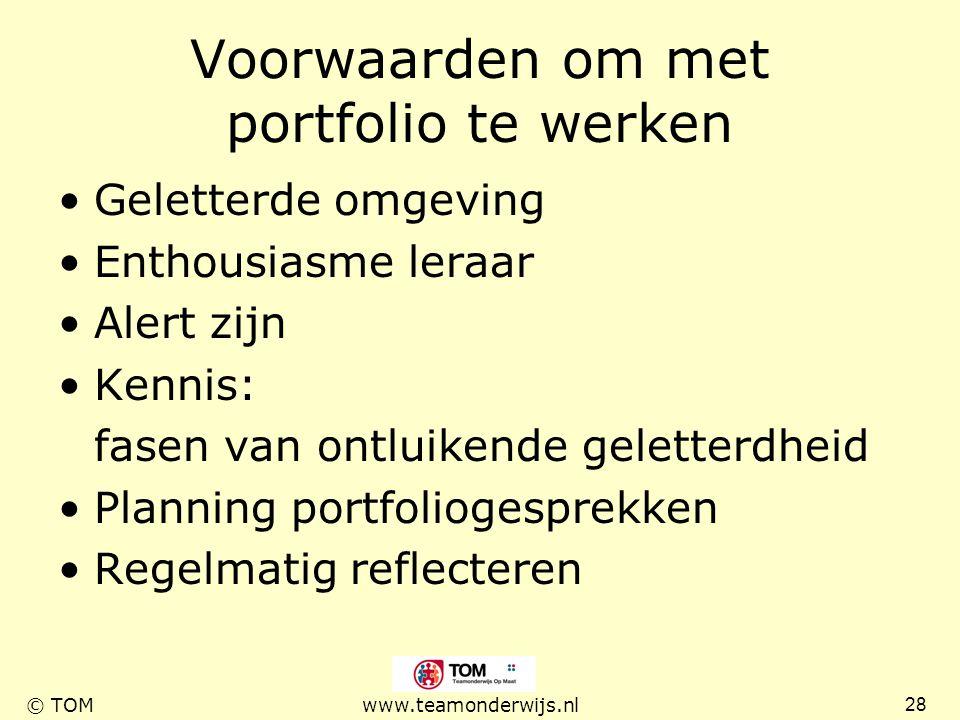 28 © TOMwww.teamonderwijs.nl Voorwaarden om met portfolio te werken Geletterde omgeving Enthousiasme leraar Alert zijn Kennis: fasen van ontluikende g