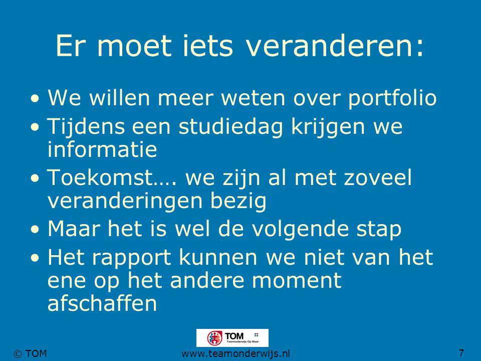 7 © TOMwww.teamonderwijs.nl Er moet iets veranderen: We willen meer weten over portfolio Tijdens een studiedag krijgen we informatie Toekomst…. we zij