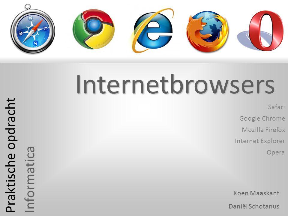 Safari Google Chrome Internet Explorer Mozilla Firefox Opera Praktische opdracht Informatica Koen Maaskant Daniël Schotanus Internetbrowsers