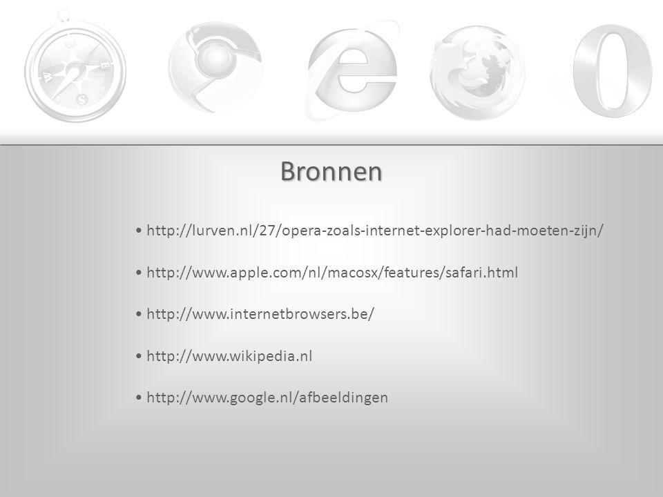 Bronnen http://lurven.nl/27/opera-zoals-internet-explorer-had-moeten-zijn/ http://www.apple.com/nl/macosx/features/safari.html http://www.internetbrowsers.be/ http://www.wikipedia.nl http://www.google.nl/afbeeldingen