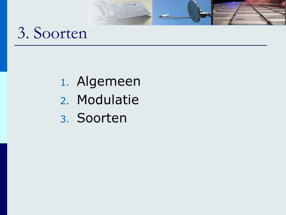3. Soorten 1. Algemeen 2. Modulatie 3. Soorten