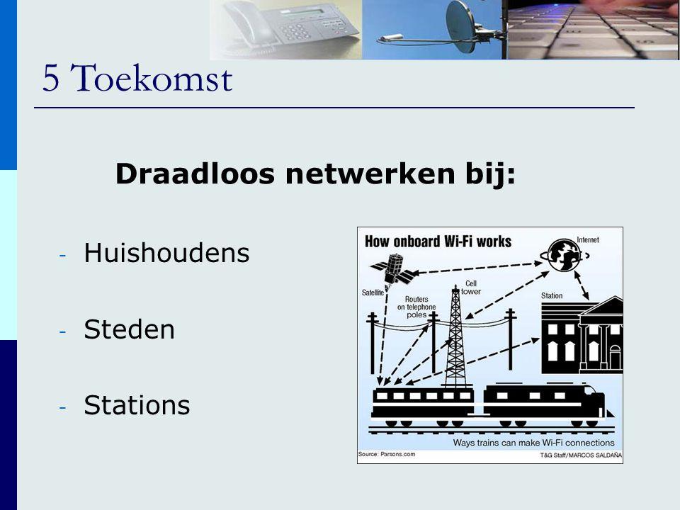 5 Toekomst - Huishoudens - Steden - Stations Draadloos netwerken bij: