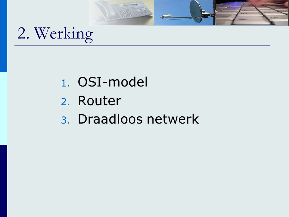 2. Werking 1. OSI-model 2. Router 3. Draadloos netwerk