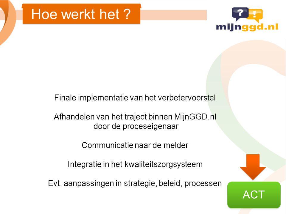 Hoe werkt het ? ACT Finale implementatie van het verbetervoorstel Afhandelen van het traject binnen MijnGGD.nl door de proceseigenaar Communicatie naa