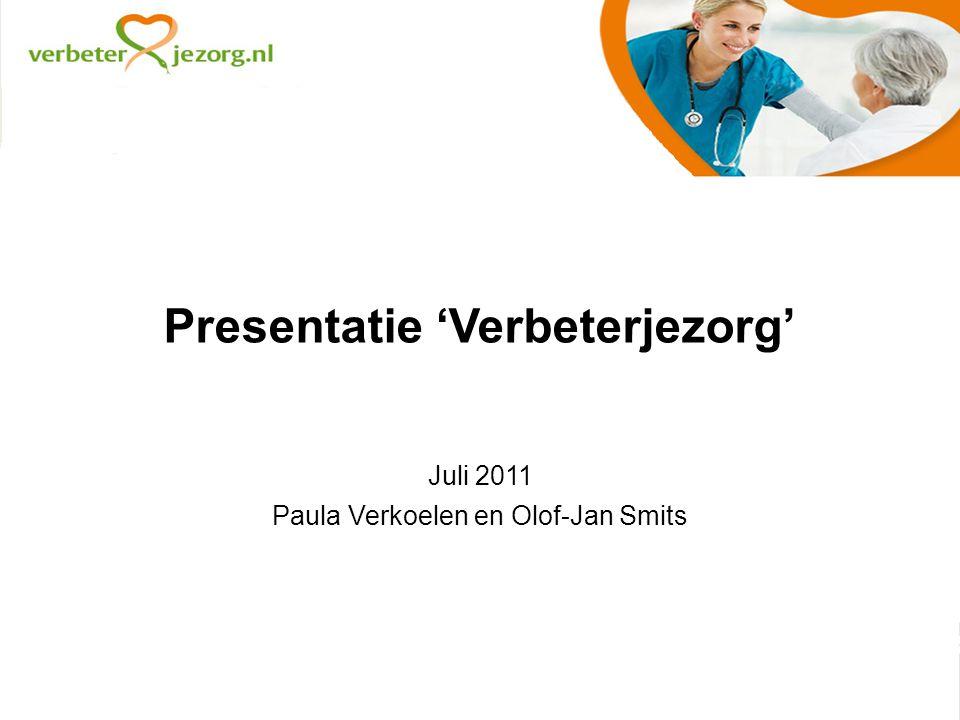Presentatie 'Verbeterjezorg' Juli 2011 Paula Verkoelen en Olof-Jan Smits