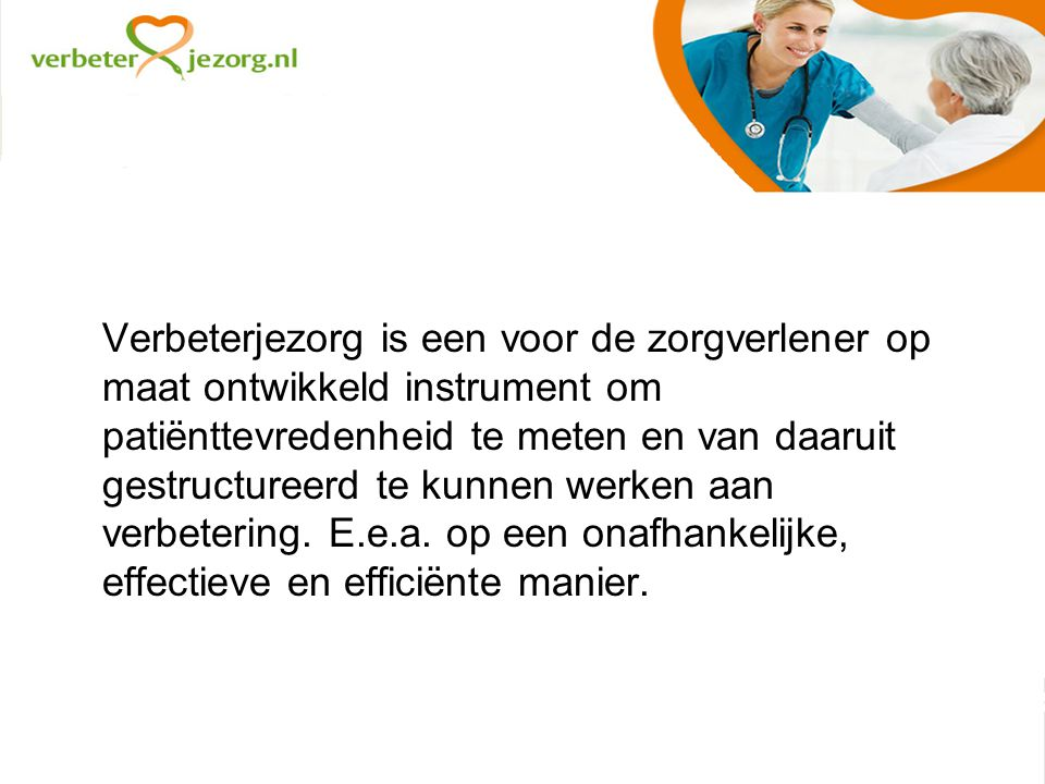 Verbeterjezorg is een voor de zorgverlener op maat ontwikkeld instrument om patiënttevredenheid te meten en van daaruit gestructureerd te kunnen werken aan verbetering.
