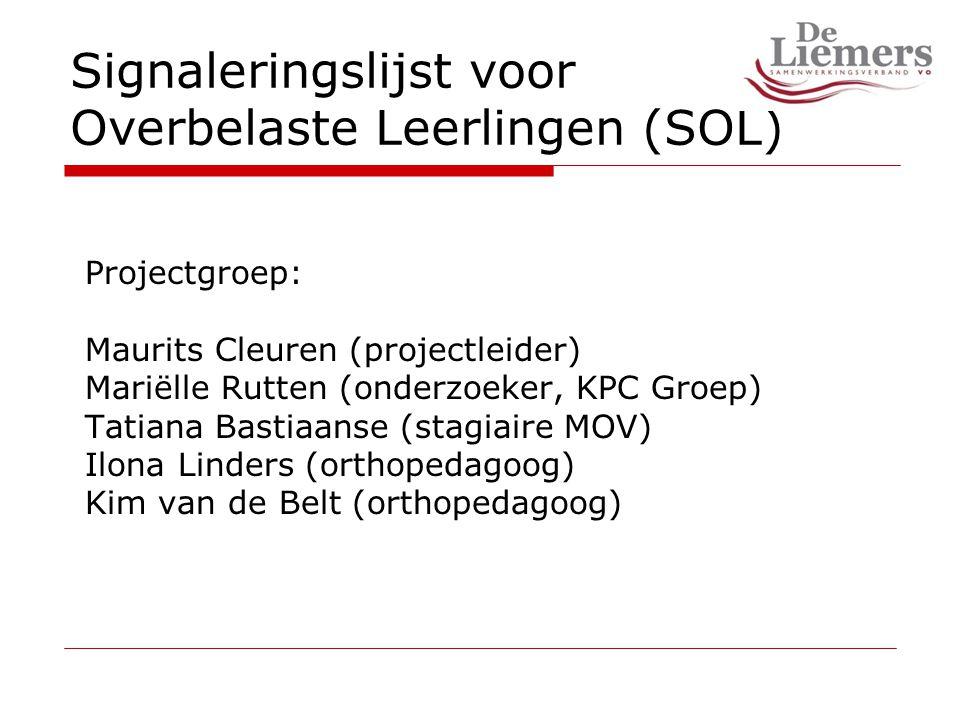 Signaleringslijst voor Overbelaste Leerlingen (SOL) Projectgroep: Maurits Cleuren (projectleider) Mariëlle Rutten (onderzoeker, KPC Groep) Tatiana Bastiaanse (stagiaire MOV) Ilona Linders (orthopedagoog) Kim van de Belt (orthopedagoog)