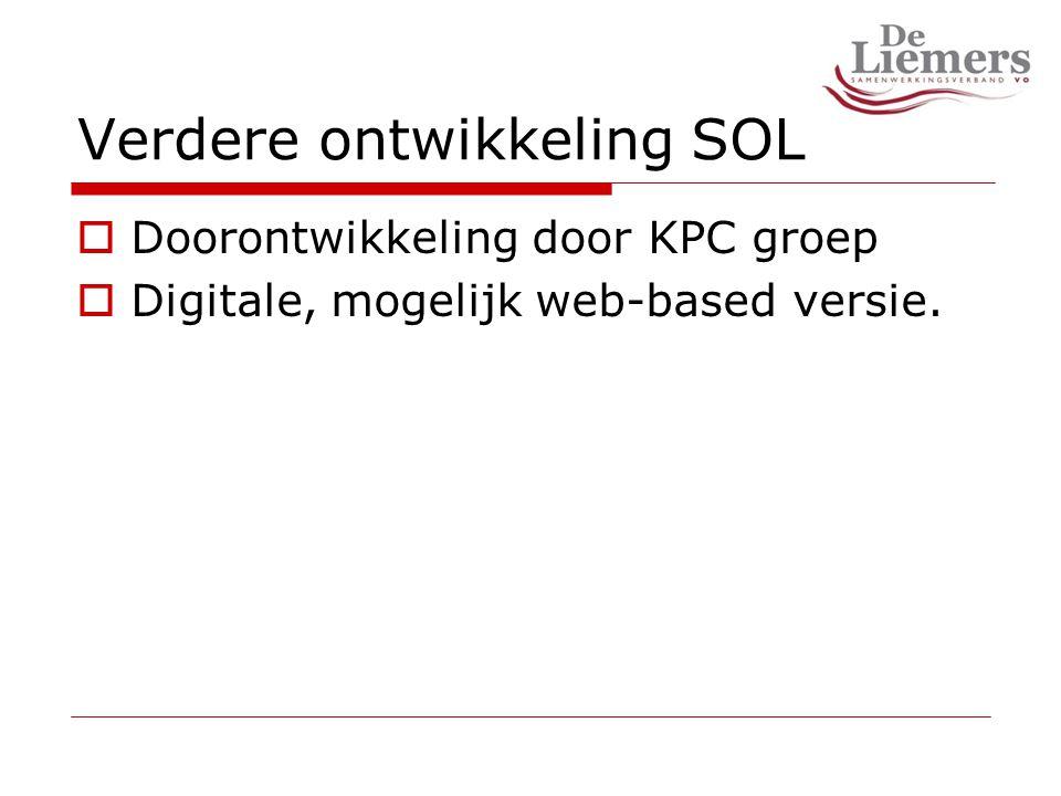 Verdere ontwikkeling SOL  Doorontwikkeling door KPC groep  Digitale, mogelijk web-based versie.
