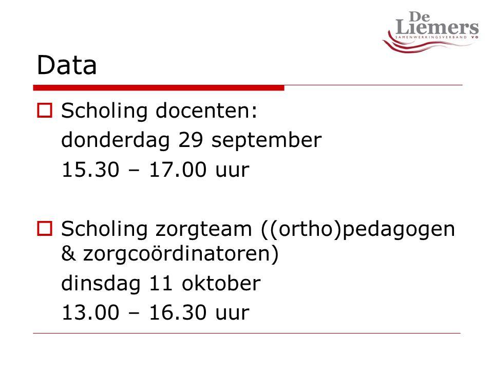 Data  Scholing docenten: donderdag 29 september 15.30 – 17.00 uur  Scholing zorgteam ((ortho)pedagogen & zorgcoördinatoren) dinsdag 11 oktober 13.00 – 16.30 uur