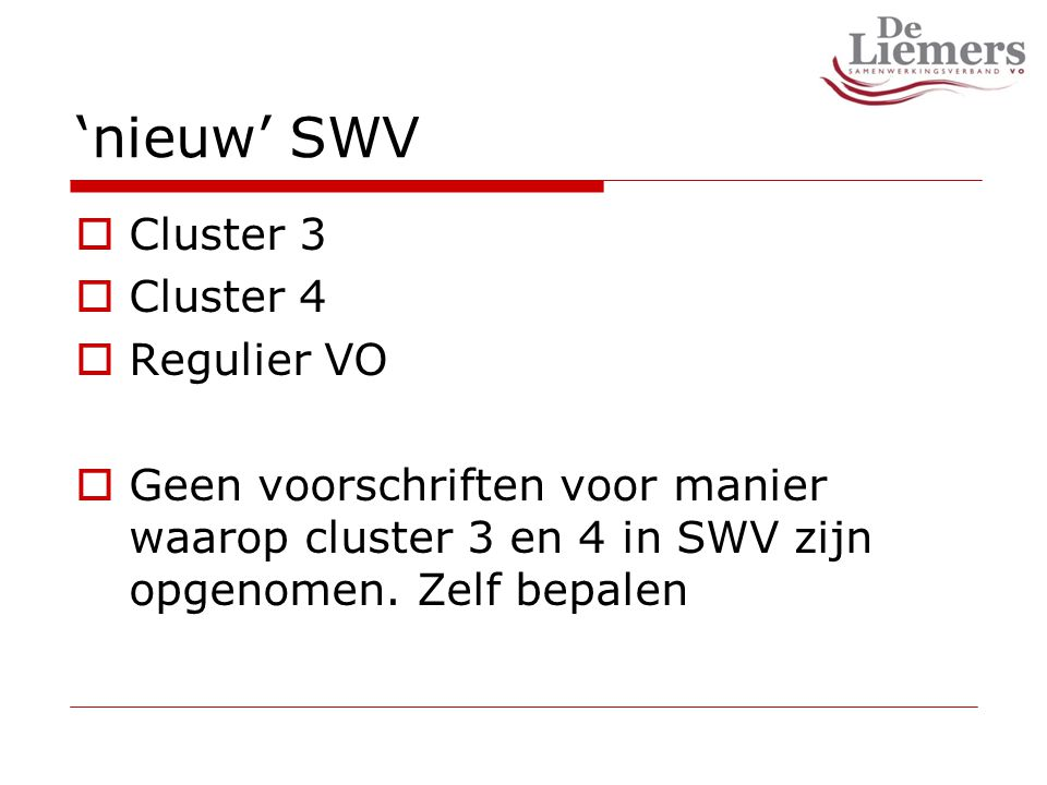'nieuw' SWV  Cluster 3  Cluster 4  Regulier VO  Geen voorschriften voor manier waarop cluster 3 en 4 in SWV zijn opgenomen.