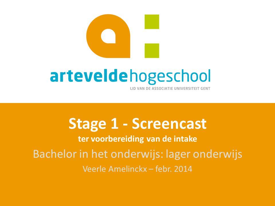 Stage 1 - Screencast ter voorbereiding van de intake Bachelor in het onderwijs: lager onderwijs Veerle Amelinckx – febr. 2014