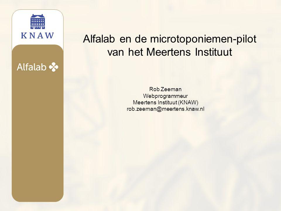Alfalab en de microtoponiemen-pilot van het Meertens Instituut Rob Zeeman Webprogrammeur Meertens Instituut (KNAW) rob.zeeman@meertens.knaw.nl