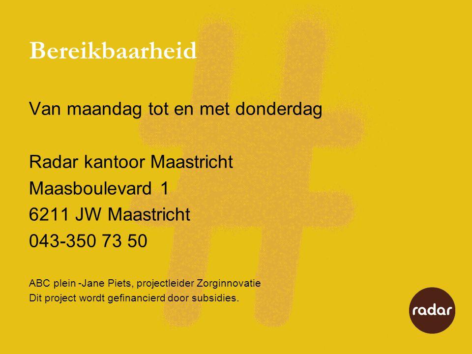 Bereikbaarheid Van maandag tot en met donderdag Radar kantoor Maastricht Maasboulevard 1 6211 JW Maastricht 043-350 73 50 ABC plein -Jane Piets, proje