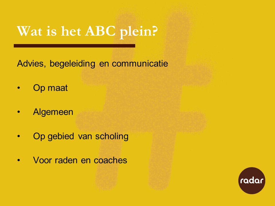 Wat is het ABC plein? Advies, begeleiding en communicatie Op maat Algemeen Op gebied van scholing Voor raden en coaches