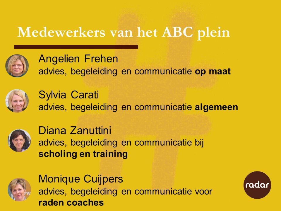 Medewerkers van het ABC plein Angelien Frehen advies, begeleiding en communicatie op maat Sylvia Carati advies, begeleiding en communicatie algemeen D