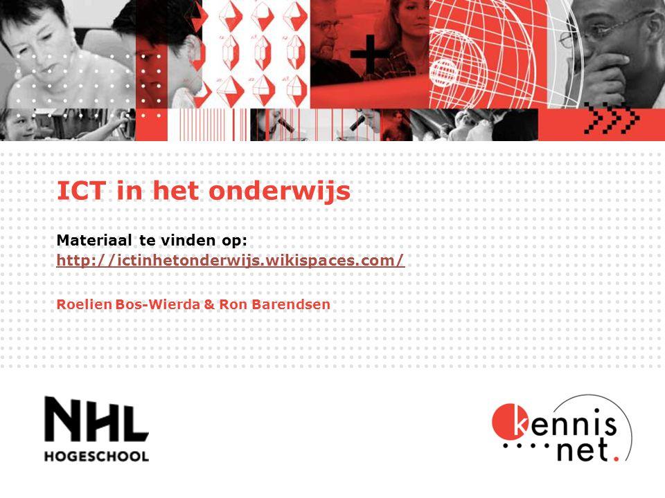 ICT in het onderwijs Materiaal te vinden op: http://ictinhetonderwijs.wikispaces.com/ http://ictinhetonderwijs.wikispaces.com/ Roelien Bos-Wierda & Ron Barendsen